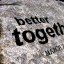"""Better Together"""