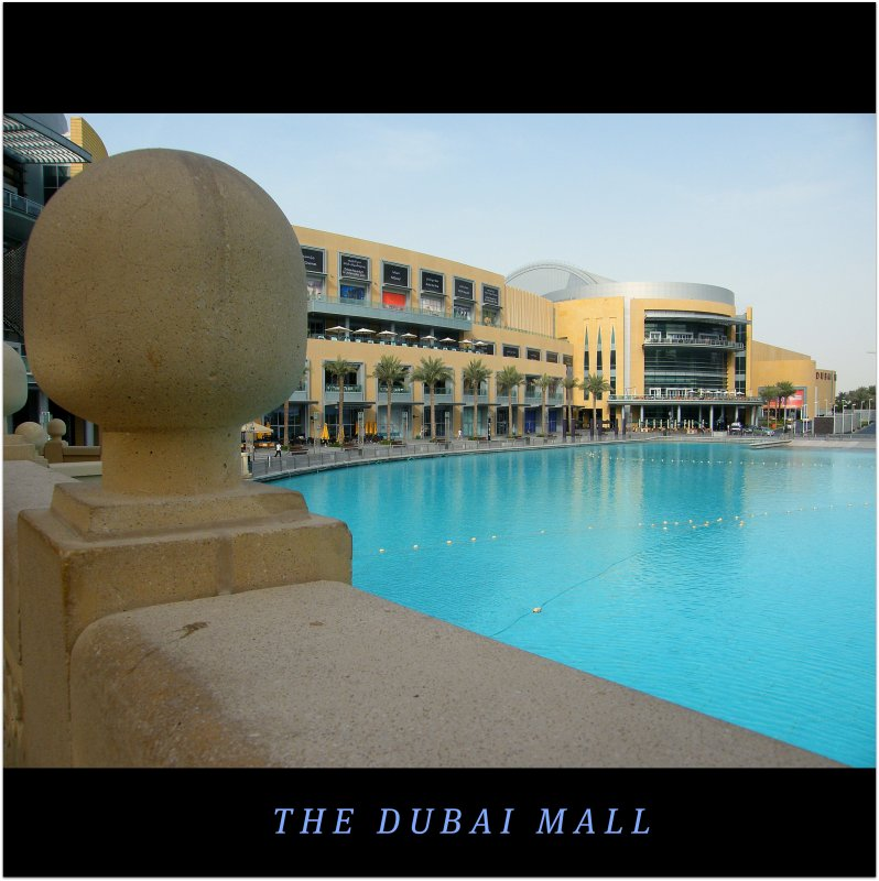 The Dubai Mall : United Arab Emirates : The largest shopping mall in the world, based on total area size! WORLD : SENSE : EXPLORE : MORE! Enjoy great times! :)