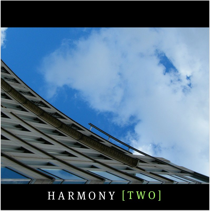 Harmony [2] is a word, in which we trust, a strength of character, a trust that the future will be more open and trustworthy and the world grows stronger! Explore more!:)